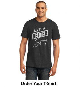 Live a Better Story T-Shirt