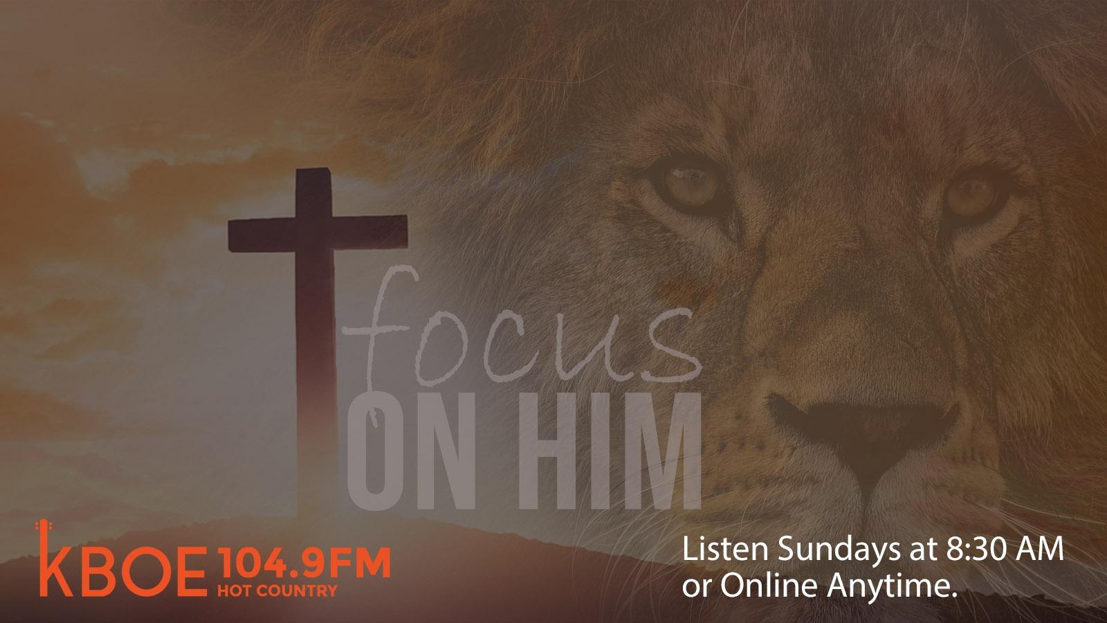 KBOE Series: Focus on Him