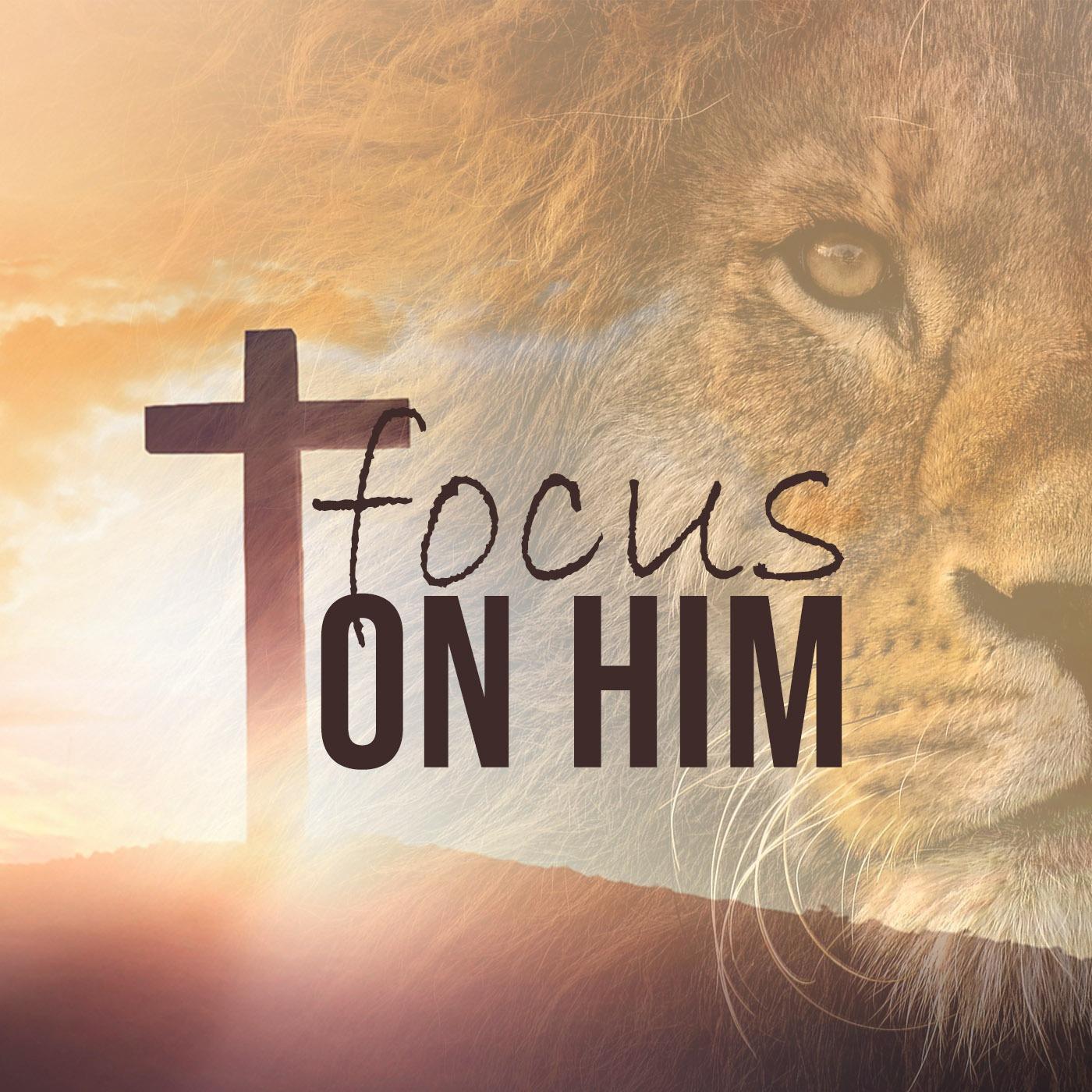 Vital Ministries Message: Focus on Him